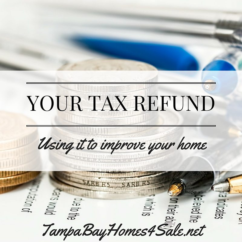 Using your tax refund for home improvements - tampa bay homes for sale